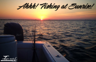 Fishing at Sunrise with Taylor Made Fishing Charters